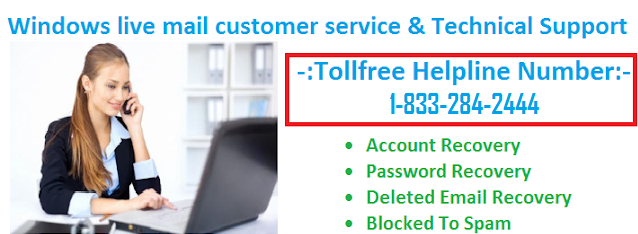 Why Windows Live Mail 1-(833)-284-2444 Customer Care Services Is Choose By  Users?